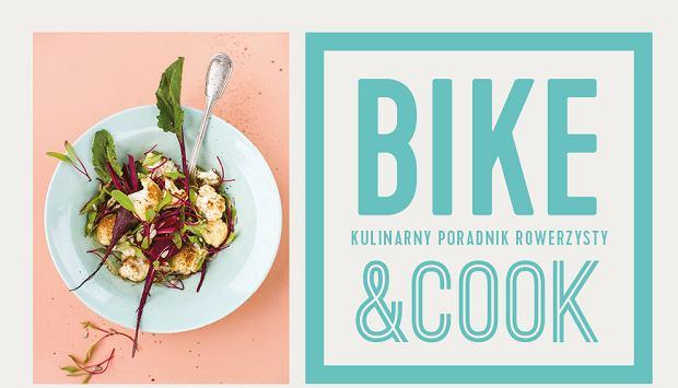 'Bike&Cook. Kulinarny poradnik rowerzysty', czyli przepisy idealne dla sportowców