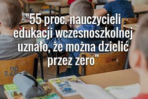 Oni ucz� nasze dzieci. Dziel� przez zero i nie znaj� procent�w. Raport: co pi�ty matematyk nie powinien uczy�