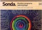 """""""Sonda"""" znowu nadaje. Jak muzyka ze starego programu TV okaza�a si� sensacj�"""