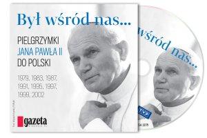 """""""By� w�r�d nas. Pielgrzymki Jana Paw�a II do Polski"""""""