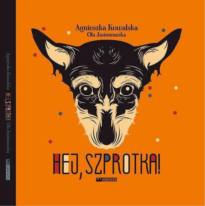 / Książka Agnieszki Kowalskiej pt. 'Hej, Szprotka' z ilustracjami Oli Jasionowskiej (wyd. Wytwórnia)