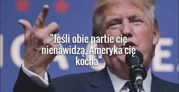 Jeśli nie wiecie, co się dzieje w USA, to ten facet może zostać tam prezydentem. Ma na imię Donald