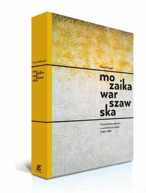 Mozaika warszawska. Przewodnik po plastyce w architekturze stolicy 1945-1989, Pawe� Giergo�, www.1944.pl
