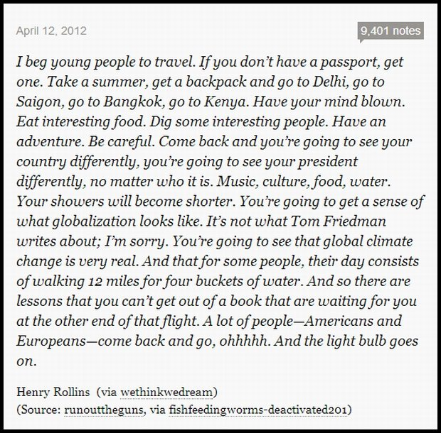 http://onherway.tumblr.com/post/20997244185/i-beg-young-people-to-travel-if-you-dont-have-a