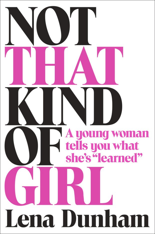 Okładka 'Not That Kind Of Girl: A Young Woman Tells You What She's 'Learned' Leny Dunham